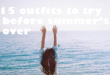 10 outfits to try before summer's over